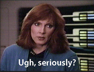 "Doctor Crusher says ""Ugh, seriously?"""