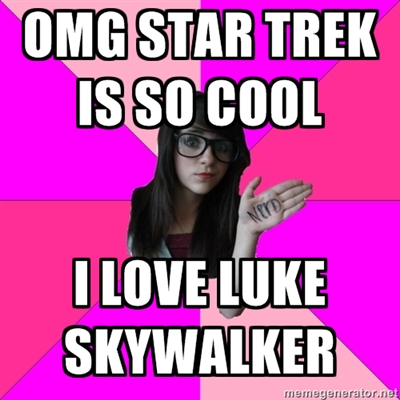 """Fake Geek Girl"" meme with quote ""OMG Star Trek is so cool. I love Luke Skywalker"""
