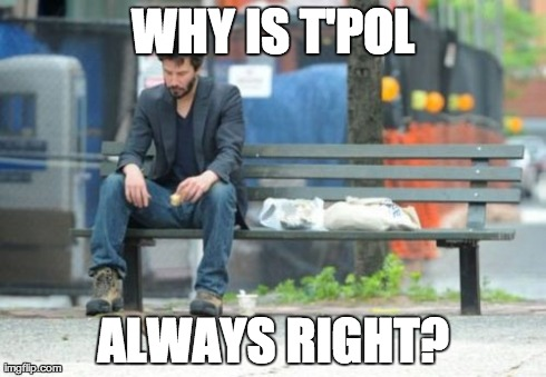"Sad Keanu meme with text ""Why is T'Pol always right?"""