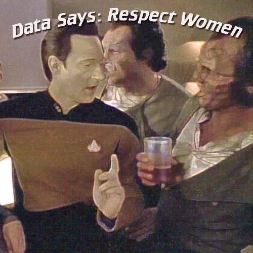 "Data holds up a chastising finger. Caption reads: ""Data Says: Respect Women"""