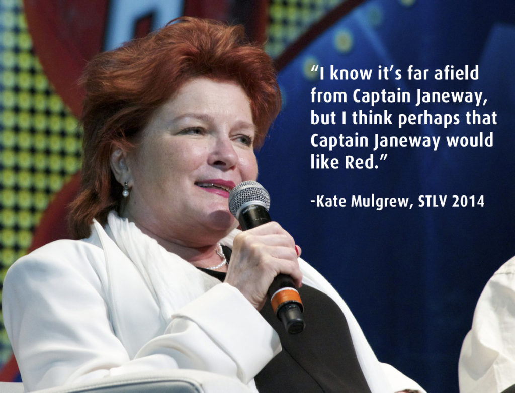 "Kate Mulgrew and the quote: ""I know it's far afield from Captain Janeway, but I think perhaps that Captain Janeway would like Red."""