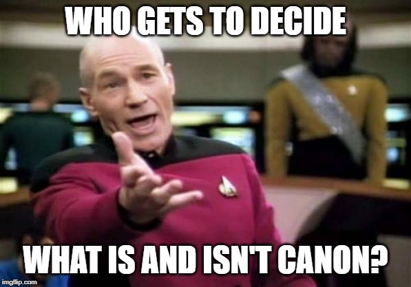 Picard meme questioning who decides what is canon